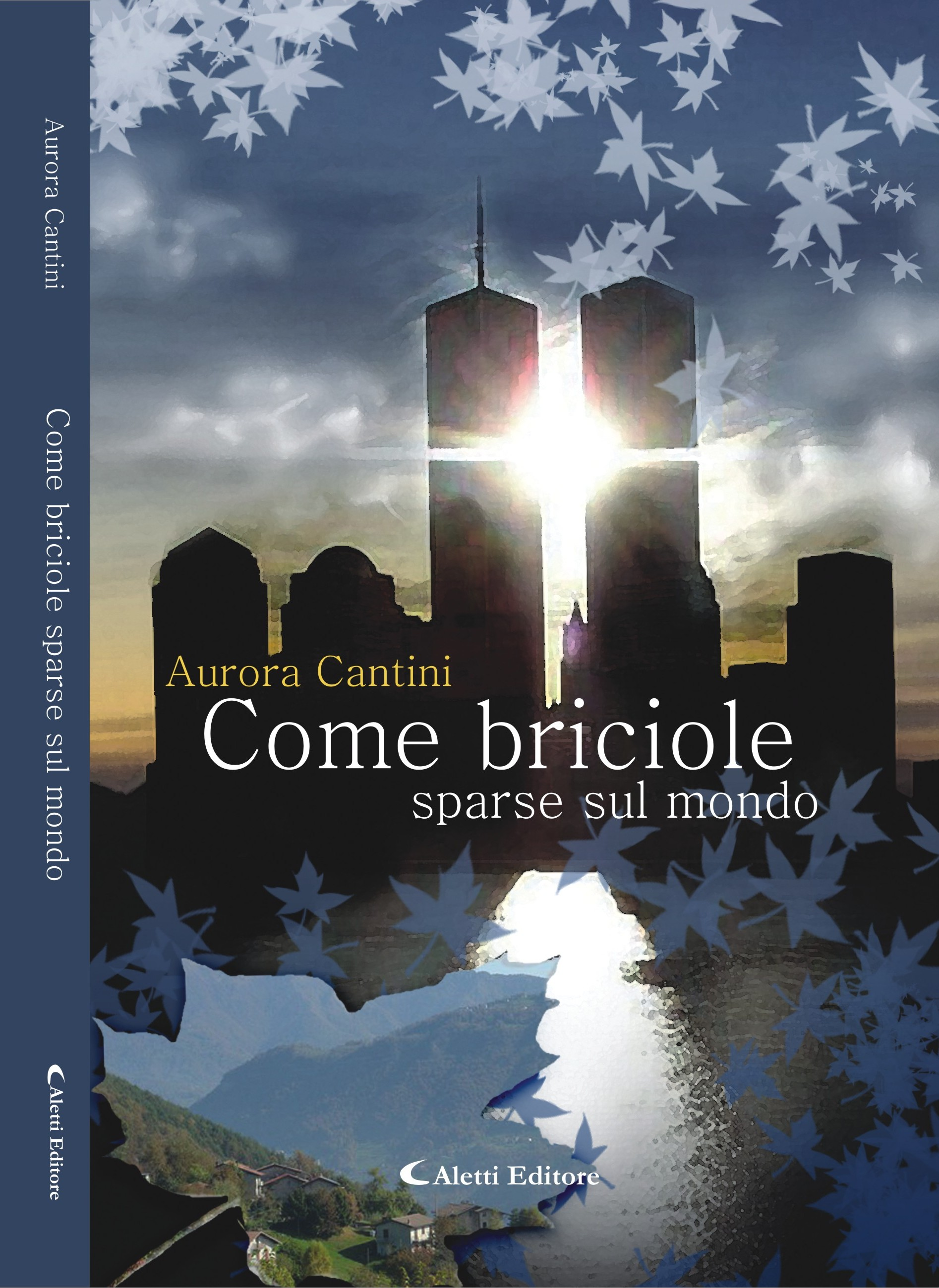 COME BRICIOLE SPARSE SUL MONDO, romanzo di Aurora Cantini sulla tragedia delle Torri Gemelle vista con gli occhi di una ragazza italiana delle valli bergamasche
