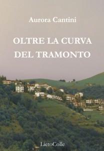"""Aurora Cantini """"Oltre la curva del tramonto"""", poesie, LietoColle Editore, 2014"""