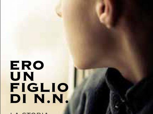 """""""Ero un figlio di N.N."""" la storia vera di un bimbo alla ricerca del padre mai conosciuto"""