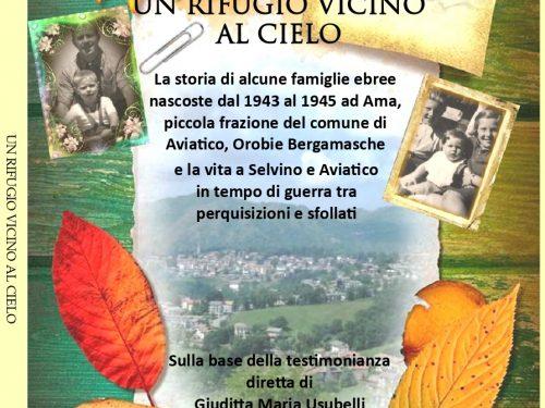 UN RIFUGIO VICINO AL CIELO, la storia delle famiglie ebree salvate dagli abitanti di un intero paesino delle Orobie Bergamasche